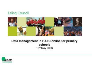 Data management in RAISEonline for primary schools 1 9 th May 2008
