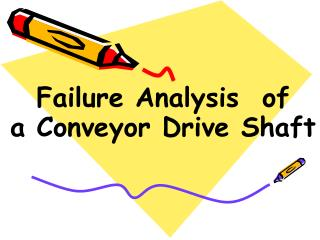 Failure Analysis  of             a Conveyor Drive Shaft