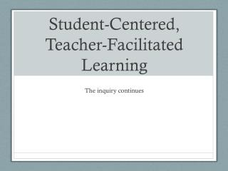 Student-Centered, Teacher-Facilitated Learning