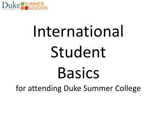 International Student Basics for attending Duke Summer College