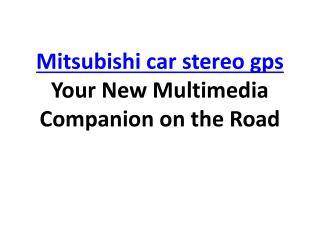 Mitsubishi car stereo gps Your New Multimedia Companion on t