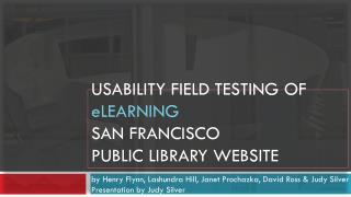 usability FIELD testing of  e learning San  francisco public  library website