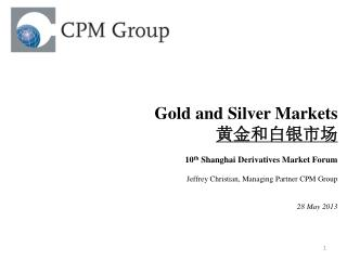 Gold and Silver  Markets 黄金和白银市场 10 th  Shanghai Derivatives Market Forum