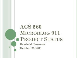 ACS 560 Microblog 911 Project  Status