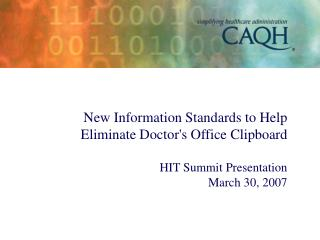 New Information Standards to Help  Eliminate Doctor's Office Clipboard HIT Summit Presentation  March 30, 2007