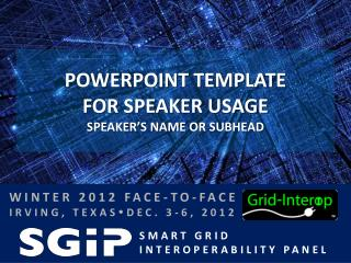 POWERPOINT TEMPLATE FOR SPEAKER USAGE Speaker's Name or  SubHead