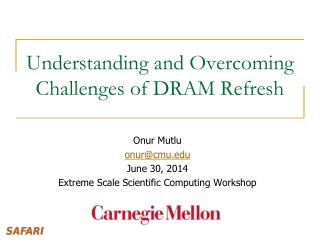 Understanding and Overcoming  Challenges of DRAM Refresh