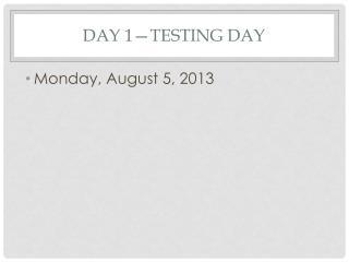 Day 1—testing day