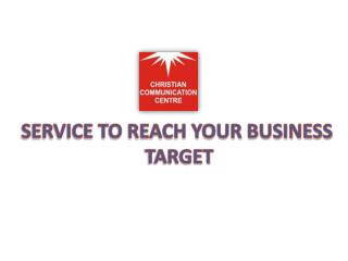 SERVICE TO REACH YOUR  BUSINESS  TARGET