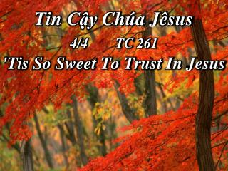 Tin  Cậy Chúa Jêsus 4/4	 TC  261 'Tis  So Sweet To Trust In Jesus