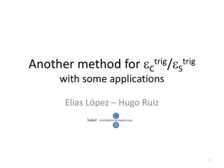 Another method for  e C trig / e S trig with some applications