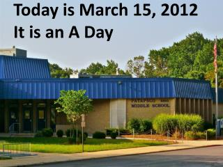 Today is March  15,  2012 It is an A Day