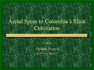 Aerial Spray to Colombia´s Illicit Cultivation