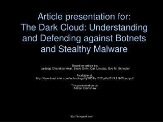 Article presentation for: The Dark Cloud: Understanding and Defending against Botnets and Stealthy Malware