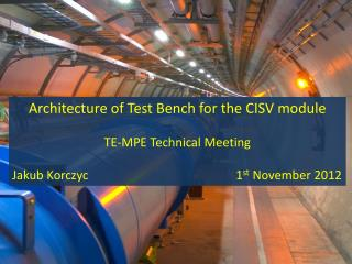 Architecture of Test Bench for the CISV module TE-MPE Technical Meeting