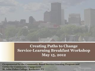 Creating Paths to Change  Service-Learning Breakfast Workshop May 15, 2012