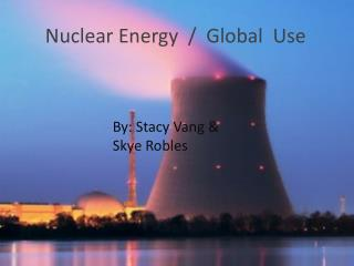 Nuclear Energy  /  Global  Use