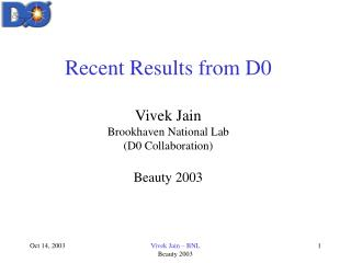 Recent Results from D0 Vivek Jain Brookhaven National Lab (D0 Collaboration) Beauty 2003