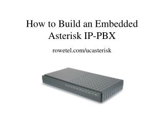 How to Build an Embedded Asterisk IP-PBX rowetel.com/ucasterisk