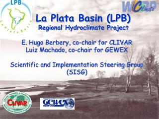 La Plata Basin (LPB)      Regional Hydroclimate Project E. Hugo Berbery, co-chair for CLIVAR