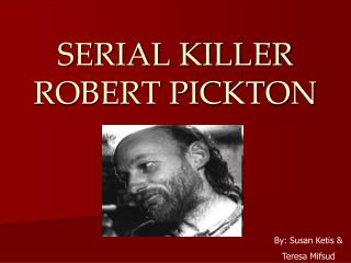 SERIAL KILLER ROBERT PICKTON