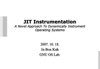 JIT Instrumentation A Novel Approach To Dynamically Instrument Operating Systems