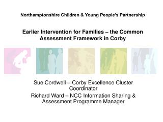 Northamptonshire Children  Young People s Partnership   Earlier Intervention for Families   the Common Assessment Framew