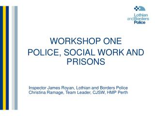 Inspector James Royan, Lothian and Borders Police Christina Ramage, Team Leader, CJSW, HMP Perth