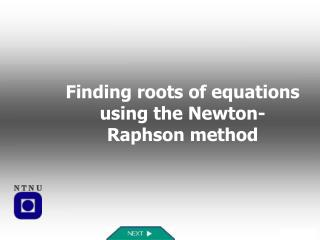 Finding roots of equations using the Newton-Raphson method