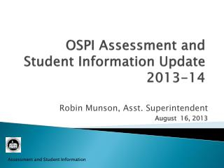 OSPI Assessment and Student Information Update 2013-14