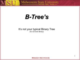 B-Tree's It's not your typical Binary Tree (it's not even Binary)