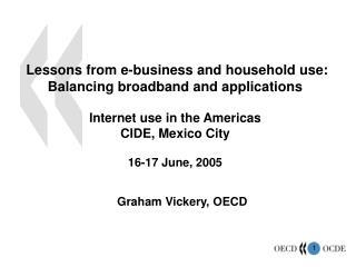 Lessons from e-business and household use: Balancing broadband and applications  Internet use in the Americas CIDE, Mexi