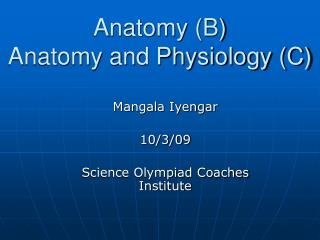 Anatomy B Anatomy and Physiology C