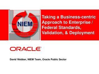 David Webber, NIEM Team, Oracle Public Sector