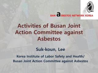 Activities of  Busan  Joint Action Committee against Asbestos