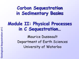 Carbon Sequestration in Sedimentary Basins Module II: Physical Processes in C Sequestration…