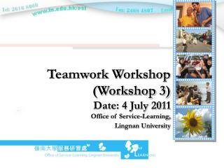 Teamwork Workshop (Workshop 3) Date: 4 July 2011 Office of Service-Learning,  Lingnan University