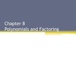 Chapter 8 Polynomials and Factoring