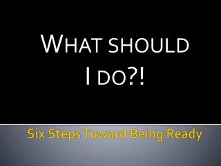 Six Steps Toward Being Ready