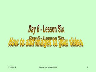 Day 6 - Lesson Six How to add images to your slides