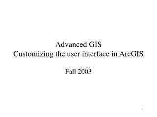 Advanced GIS Customizing the user interface in ArcGIS