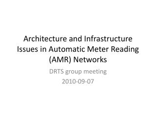 Architecture and Infrastructure Issues in Automatic Meter Reading (AMR) Networks