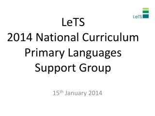 LeTS 2014 National Curriculum Primary Languages Support Group