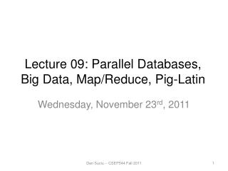Lecture 09:  Parallel  Databases , Big  Data,  Map/Reduce, Pig-Latin
