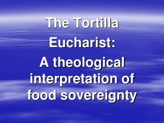 The Tortilla Eucharist:  A theological interpretation of food sovereignty