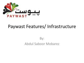Paywast  Features/ Infrastructure