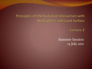 Principles of EM Radiation Interaction with Atmosphere and Land Surface Lecture  2