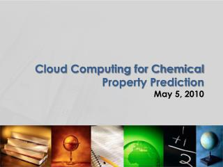 Cloud Computing for Chemical  P roperty  P rediction May 5,  2010