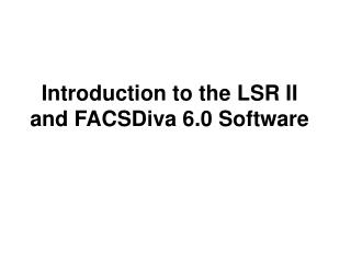 Introduction to the LSR II and FACSDiva 6.0 Software