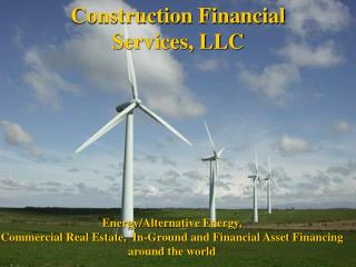 Energy/Alternative  Energy, Commercial Real  Estate,  In-Ground and Financial Asset Financing  around the world